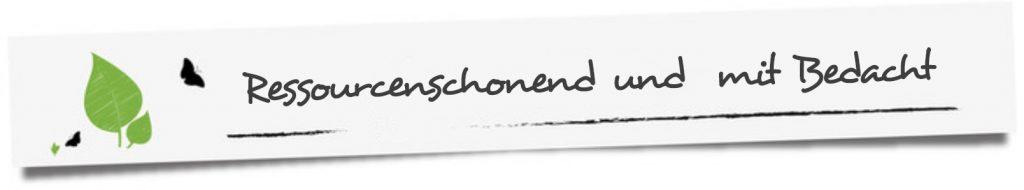 Zwischenüberschrift: Ressourcenschonend und mit Bedacht